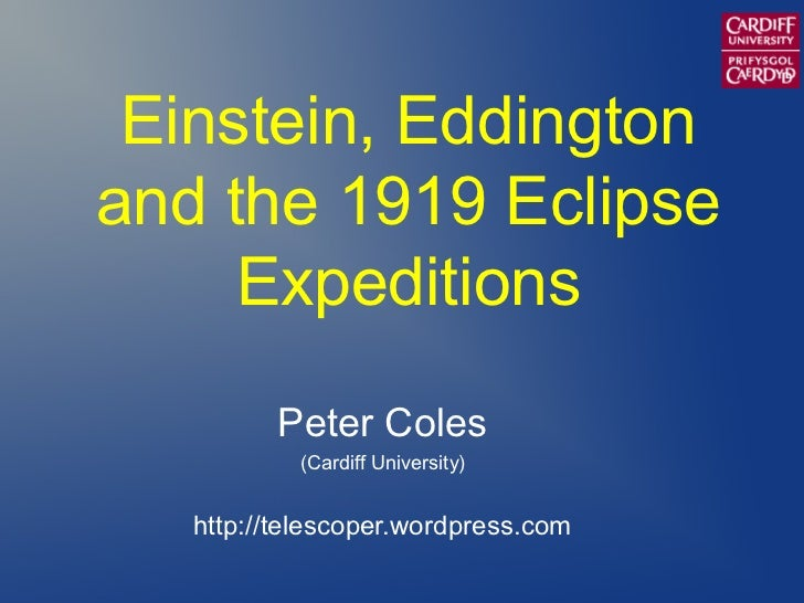 Einstein, Eddingtonand the 1919 Eclipse     Expeditions         Peter Coles           (Cardiff University)   http://telesc...