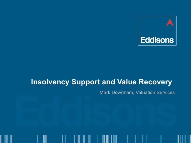 Insolvency Support and Value Recovery Mark Downham, Valuation Services