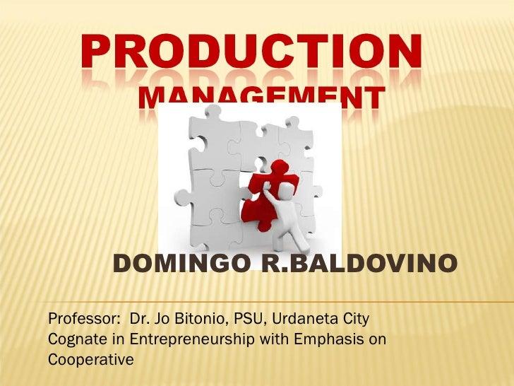 DOMINGO R.BALDOVINO Professor:  Dr. Jo Bitonio, PSU, Urdaneta City Cognate in Entrepreneurship with Emphasis on Cooperative