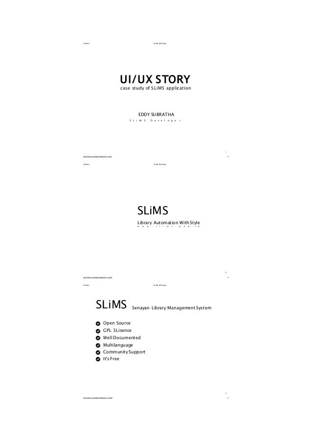 2/18/2016 SLiMS-BW:Slides http://slides.com/eddysubratha/slims-1/live#/ 1/1 UI/UX STORY case study of SLiMS application ED...
