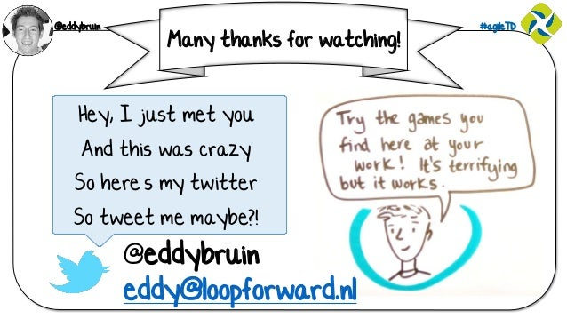@eddybruin #agileTD Many thanks for watching! Hey, I just met you And this was crazy So here's my twitter So tweet me mayb...
