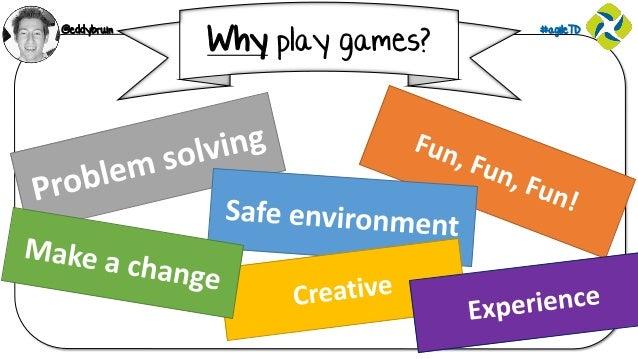 @eddybruin #agileTD Why play games?