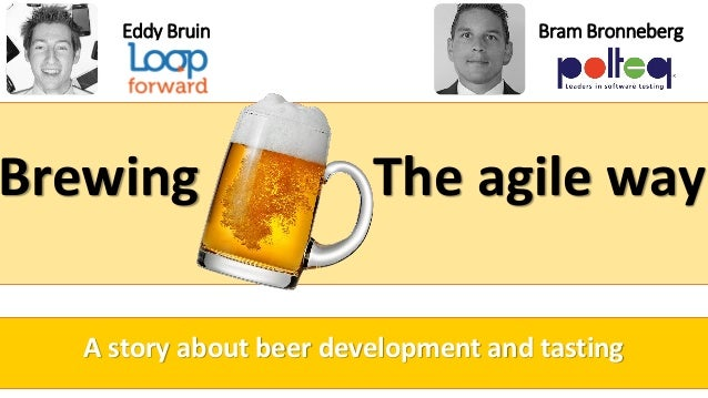 Brewing The agile way Eddy Bruin A story about beer development and tasting Bram Bronneberg