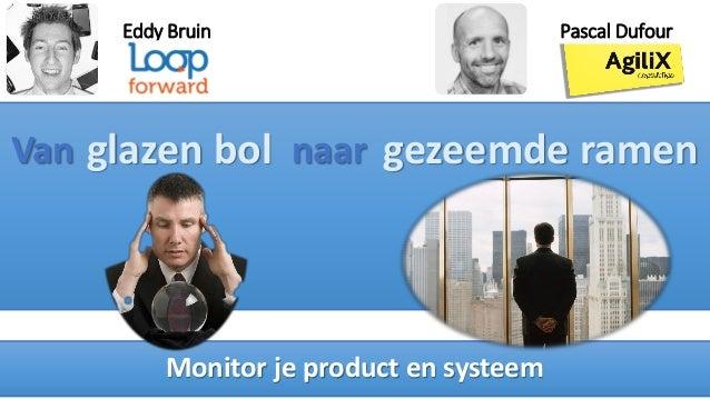 Van naar Eddy Bruin Monitor je product en systeem Pascal Dufour glazen bol gezeemde ramen