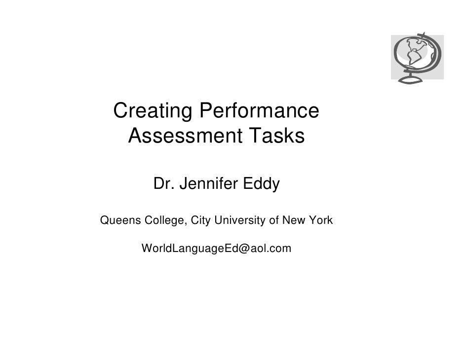 Creating Performance    Assessment Tasks           Dr. Jennifer Eddy  Queens College, City University of New York         ...