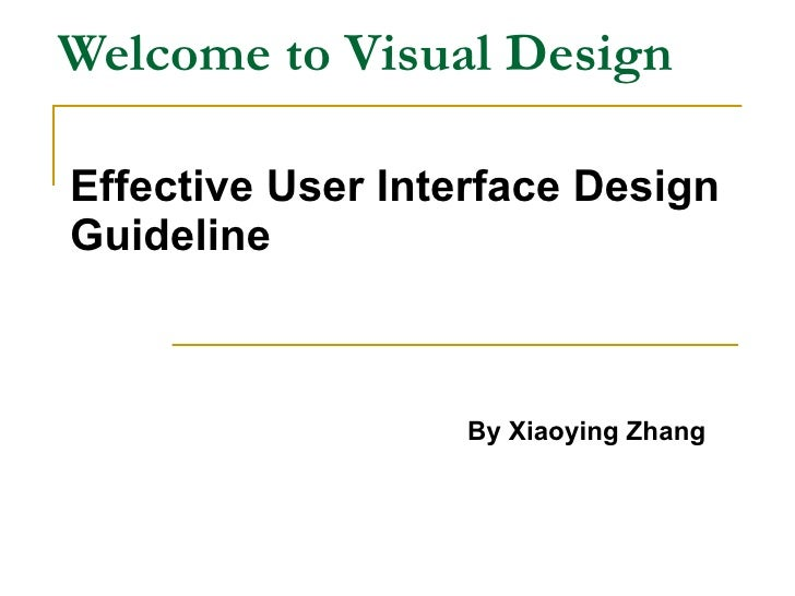 Welcome to Visual Design Effective User Interface Design Guideline By Xiaoying Zhang
