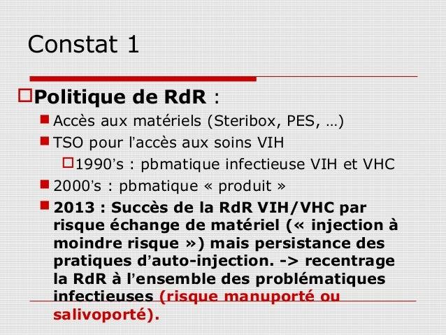 Constat 1Politique de RdR :   Accès aux matériels (Steribox, PES, …)   TSO pour l'accès aux soins VIH     1990's : pbm...
