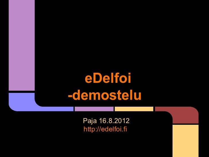 eDelfoi-demostelu  Paja 16.8.2012  http://edelfoi.fi