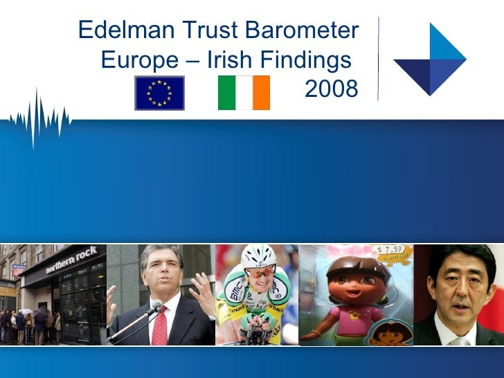 Edelman  Trust Barometer Europe – Irish Findings  2008