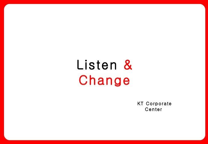 Listen  & Change KT Corporate Center