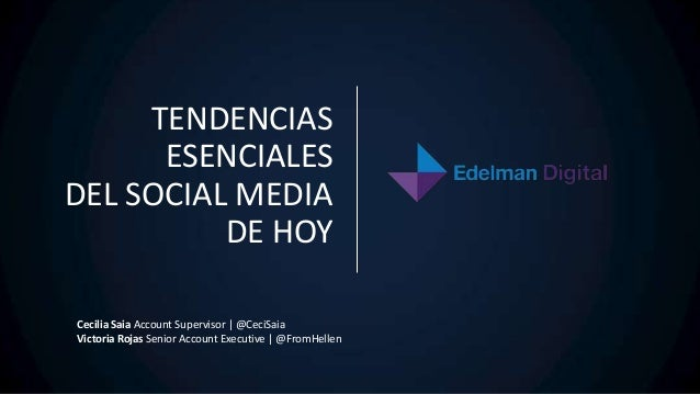 TENDENCIAS ESENCIALES DEL SOCIAL MEDIA DE HOY Cecilia Saia Account Supervisor | @CeciSaia Victoria Rojas Senior Account Ex...