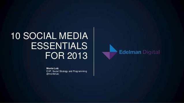 10 SOCIAL MEDIA    ESSENTIALS       FOR 2013      Monte Lutz      EVP, Social Strategy and Programming      @montelutz