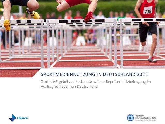 SPORTMEDIENNUTZUNG IN DEUTSCHLAND 2012Zentrale Ergebnisse der bundesweiten Repräsentativbefragung imAuftrag von Edelman De...