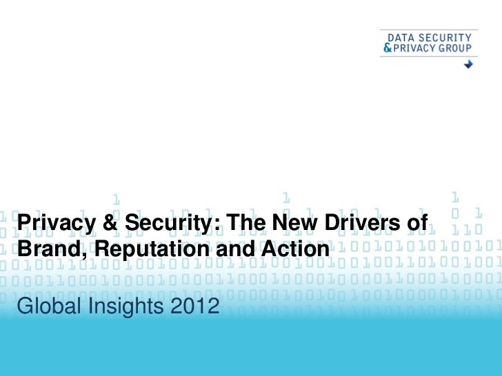 Privacy & Security: The New Drivers ofBrand, Reputation and ActionGlobal Insights 2012