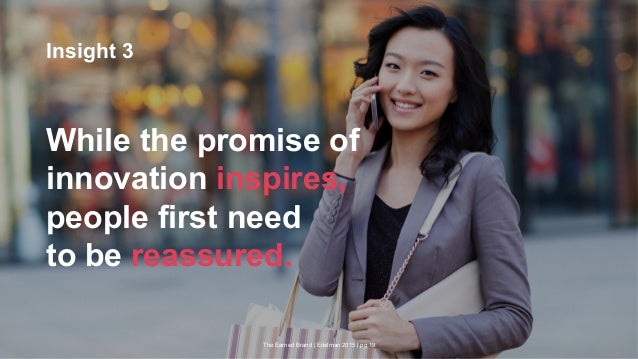 The Earned Brand | Edelman 2015 | pg 19 Insight 3 While the promise of innovation inspires, people first need to be reassu...