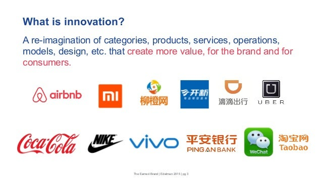 The Earned Brand | Edelman 2015 | pg 3 What is innovation? A re-imagination of categories, products, services, operations,...