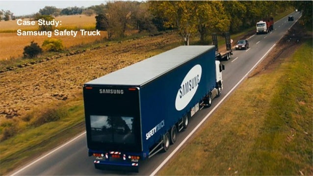 The Earned Brand | Edelman 2015 39 Case Study: Samsung Safety Truck