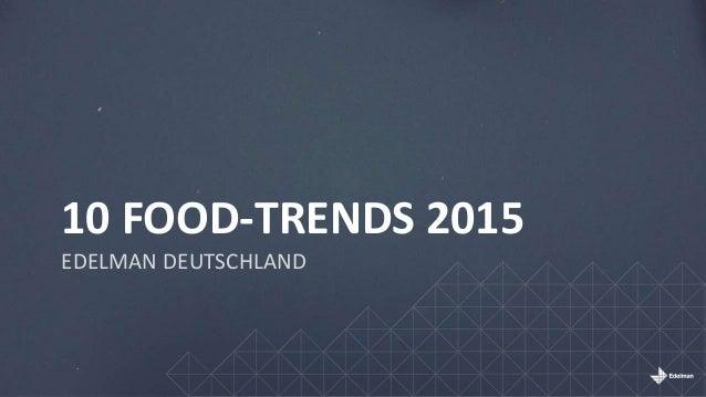 10 FOOD-TRENDS 2015 EDELMAN DEUTSCHLAND