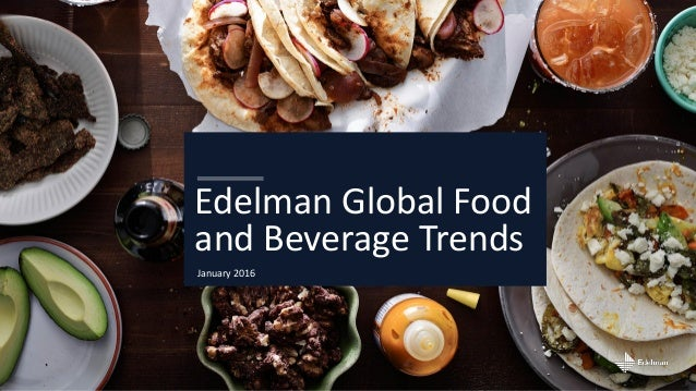 January 2016 Edelman Global Food and Beverage Trends