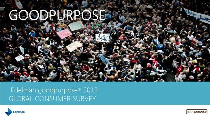 GOODPURPOSEEdelman goodpurpose® 2012GLOBAL CONSUMER SURVEY