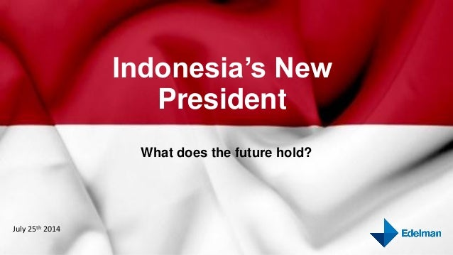 Indonesia's New President What does the future hold? July 25th 2014