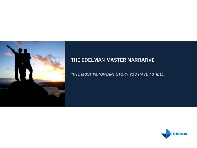 """THE EDELMAN MASTER NARRATIVE """"THE MOST IMPORTANT STORY YOU HAVE TO TELL"""""""