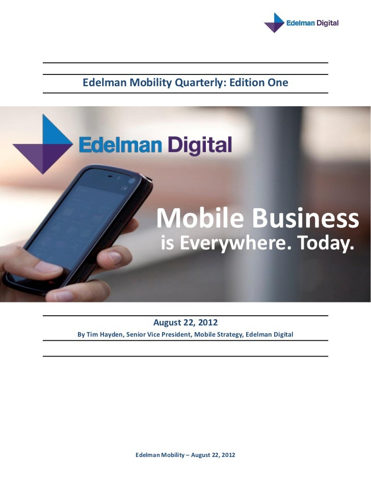 Edelman Mobility Quarterly: Edition One                         Mobile Business                          is Everywhere. To...