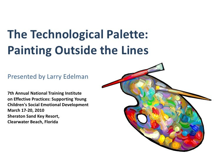 1<br />The Technological Palette: Painting Outside the LinesPresented by Larry Edelman7th Annual National Training Institu...