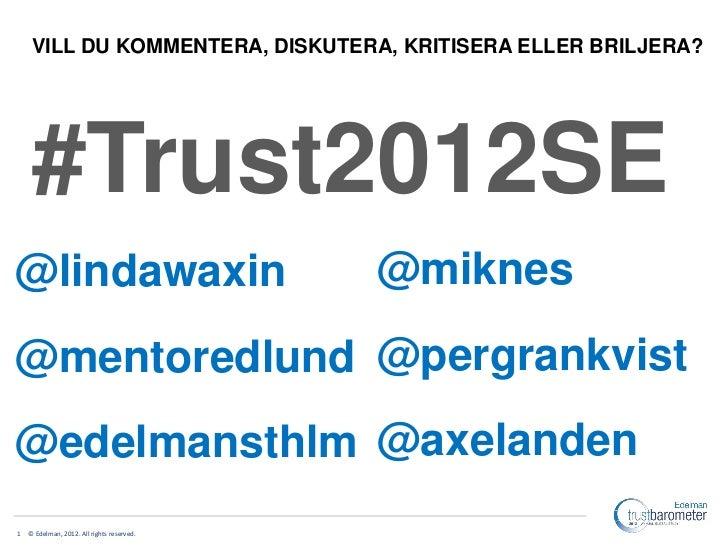 VILL DU KOMMENTERA, DISKUTERA, KRITISERA ELLER BRILJERA?     #Trust2012SE@lindawaxin                                 @mikn...