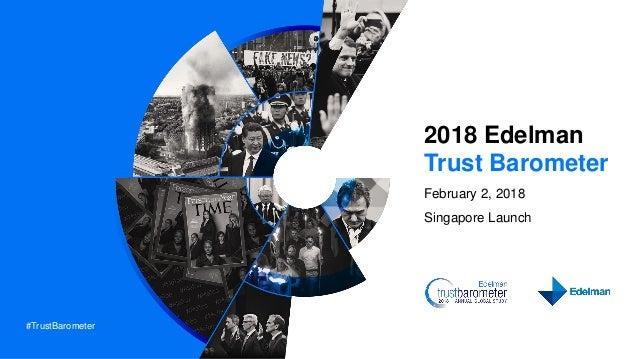#TrustBarometer 2018 Edelman Trust Barometer February 2, 2018 Singapore Launch