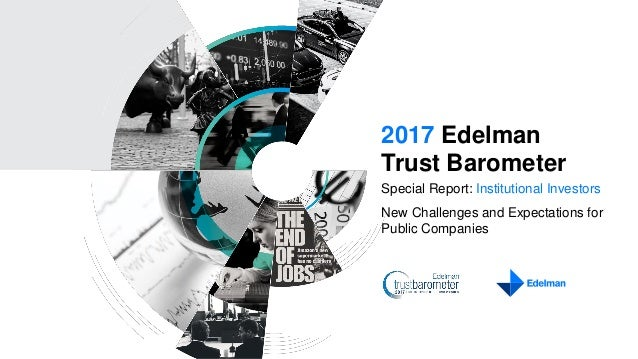 2017 Edelman Trust Barometer Special Report: Institutional Investors New Challenges and Expectations for Public Companies
