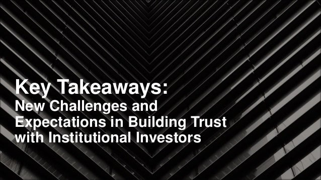 Key Takeaways: New Challenges and Expectations in Building Trust with Institutional Investors