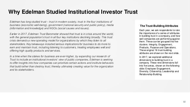 Why Edelman Studied Institutional Investor Trust 32 Edelman has long studied trust – trust in modern society, trust in the...