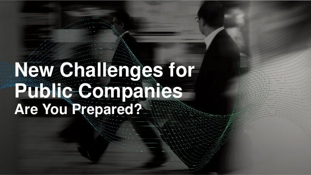 New Challenges for Public Companies Are You Prepared?