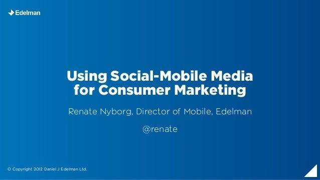 Using Social-Mobile Media                             for Consumer Marketing                            Renate Nyborg, Dir...