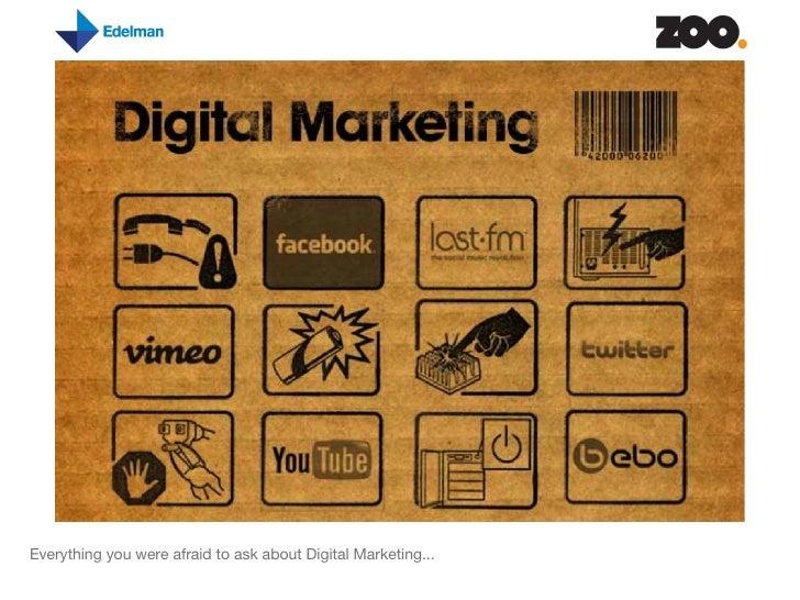 <ul><li>Everything you were afraid to ask about Digital Marketing... </li></ul>