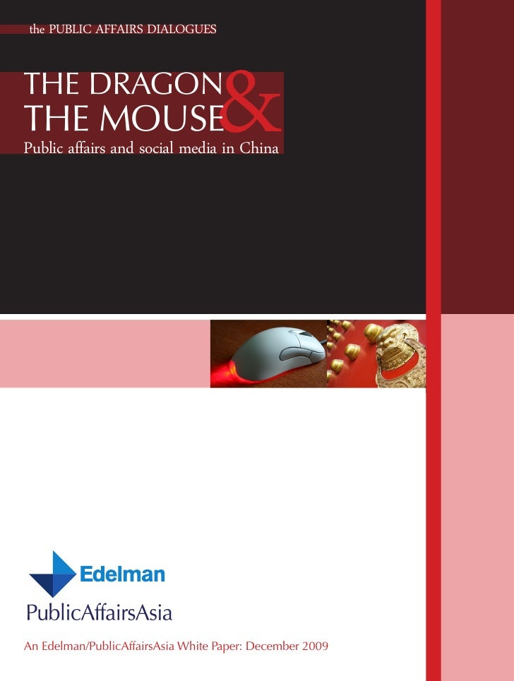 & the PUBLIC AFFAIRS DIALOGUES   THE DRAGON THE MOUSE Public affairs and social media in China     An Edelman/PublicAffair...