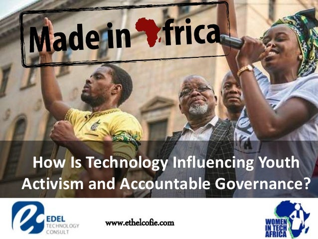 How Is Technology Influencing Youth Activism and Accountable Governance? www.ethelcofie.com