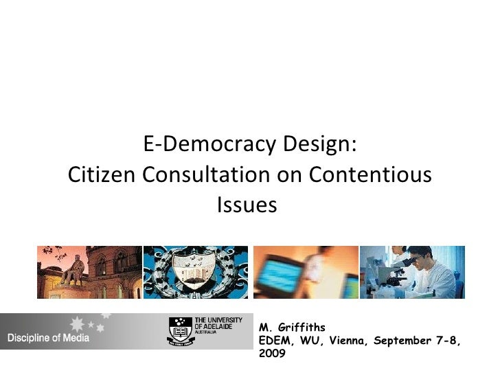 E-Democracy Design: Citizen Consultation on Contentious Issues  M. Griffiths  EDEM, WU, Vienna, September 7-8, 2009
