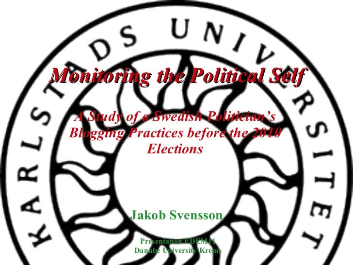 Monitoring the Political Self A Study of a Swedish Politician's Blogging Practices before the 2010 Elections Jakob Svensso...