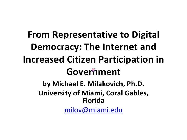 From Representative to Digital Democracy: The Internet and Increased Citizen Participation in Government by Michael E. Mil...