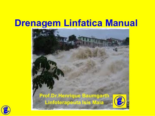 Drenagem Linfatica Manual  Prof.Dr.Henrique Baumgarth  Linfoterapeuta Isis Maia