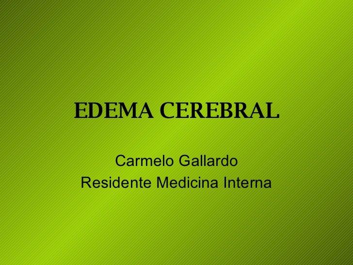 EDEMA CEREBRAL Carmelo Gallardo Residente Medicina Interna
