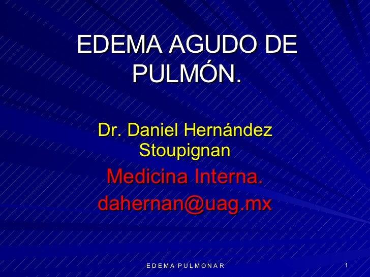 EDEMA AGUDO DE PULMÓN. Dr. Daniel Hernández Stoupignan Medicina Interna. [email_address]