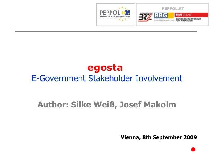 egosta   E-Government Stakeholder Involvement <ul><li>Vienna, 8th September 2009 </li></ul><ul><li>Author: Silke Weiß, Jos...