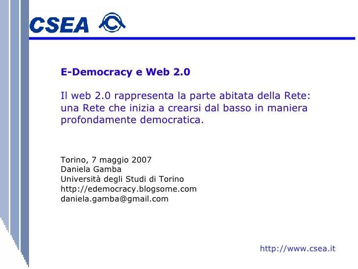 E-Democracy e Web 2.0 Il web 2.0 rappresenta la parte abitata della Rete: una Rete che inizia a crearsi dal basso in manie...