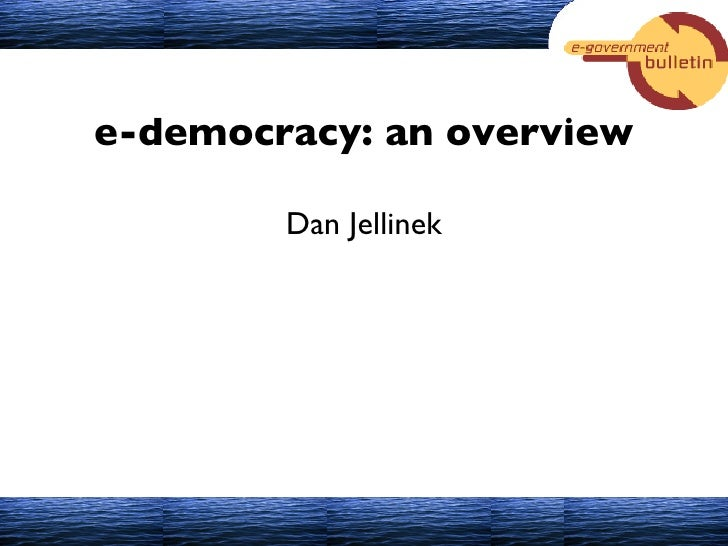 e-democracy: an overview Dan Jellinek