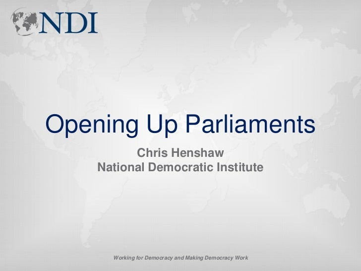 Opening Up Parliaments          Chris Henshaw    National Democratic Institute      Working for Democracy and Making Democ...