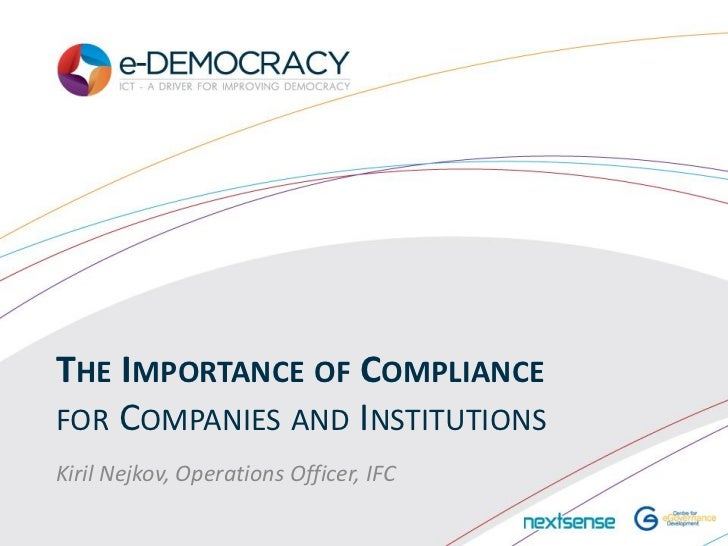 THE IMPORTANCE OF COMPLIANCEFOR COMPANIES AND INSTITUTIONSKiril Nejkov, Operations Officer, IFC