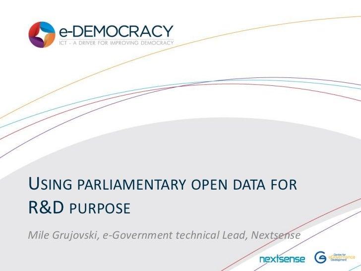USING PARLIAMENTARY OPEN DATA FORR&D PURPOSEMile Grujovski, e-Government technical Lead, Nextsense